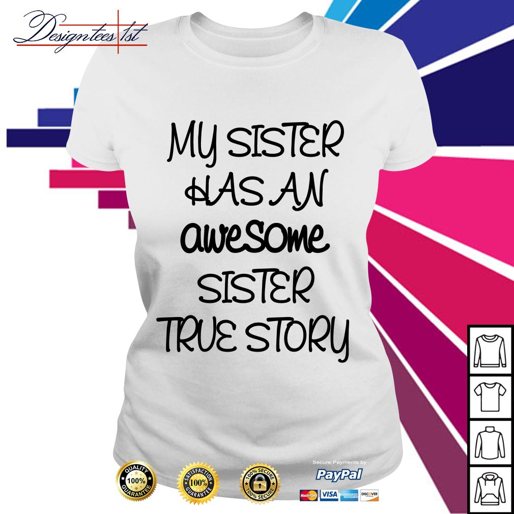 My sister has an awesome sister true story Ladies Tee
