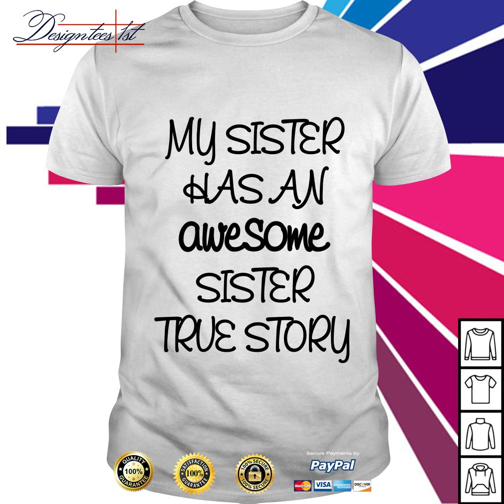 My sister has an awesome sister true story shirt
