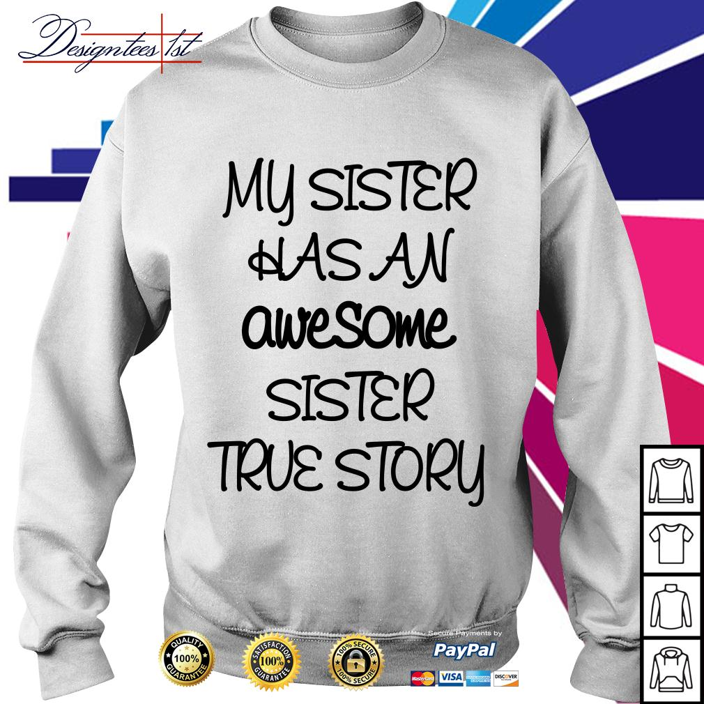 My sister has an awesome sister true story Sweater