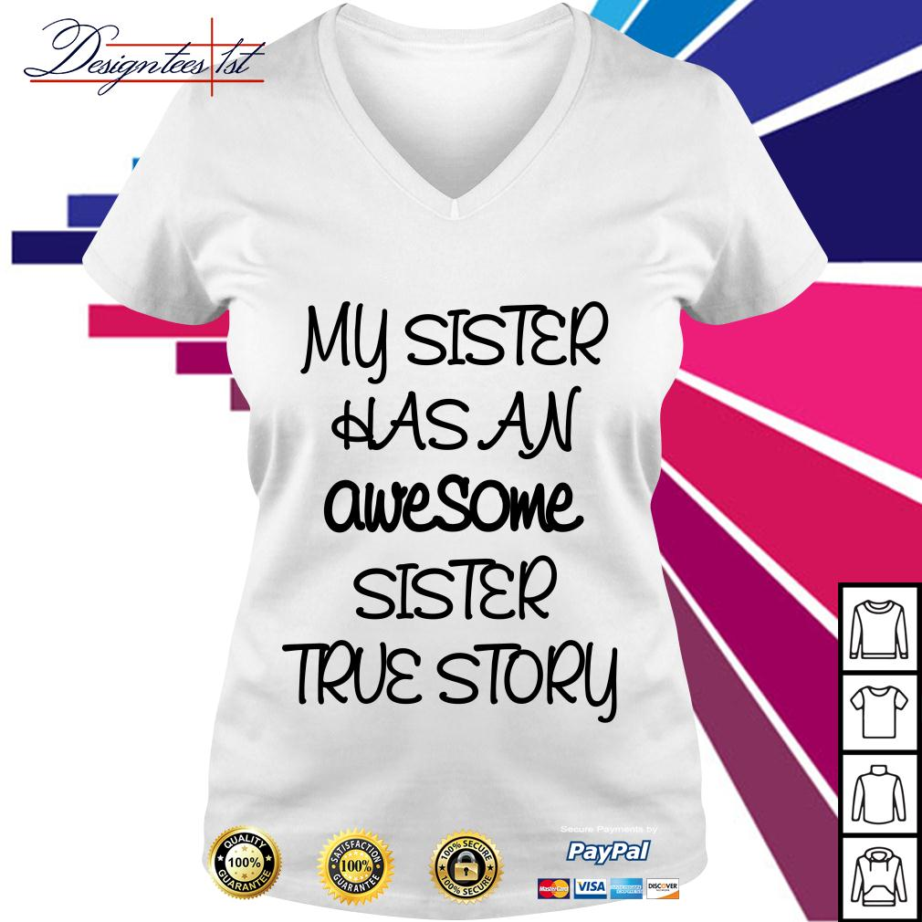 My sister has an awesome sister true story V-neck T-shirt