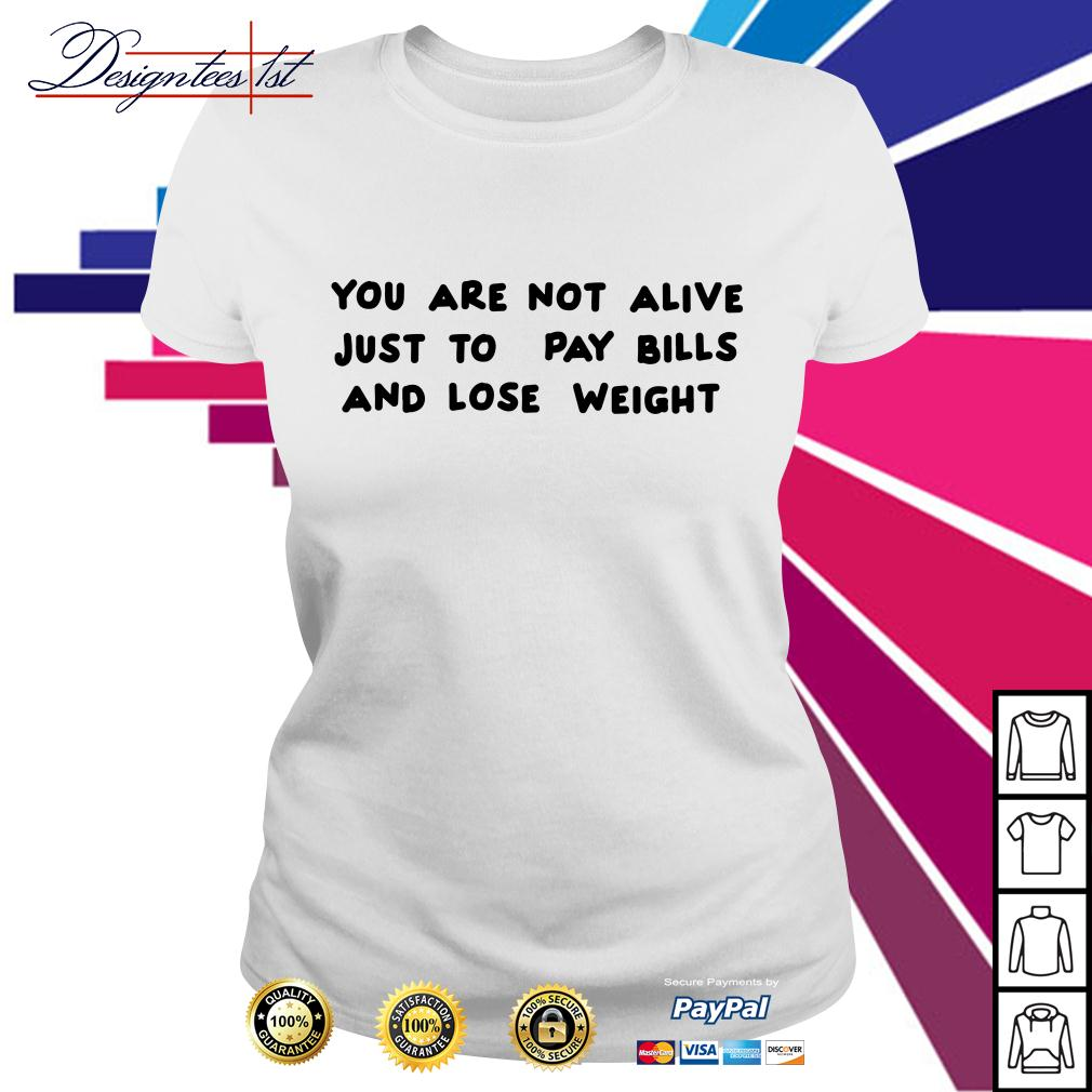 You are not alive just to pay bills and lose weight Ladies Tee
