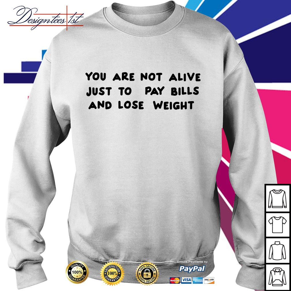 You are not alive just to pay bills and lose weight Sweater