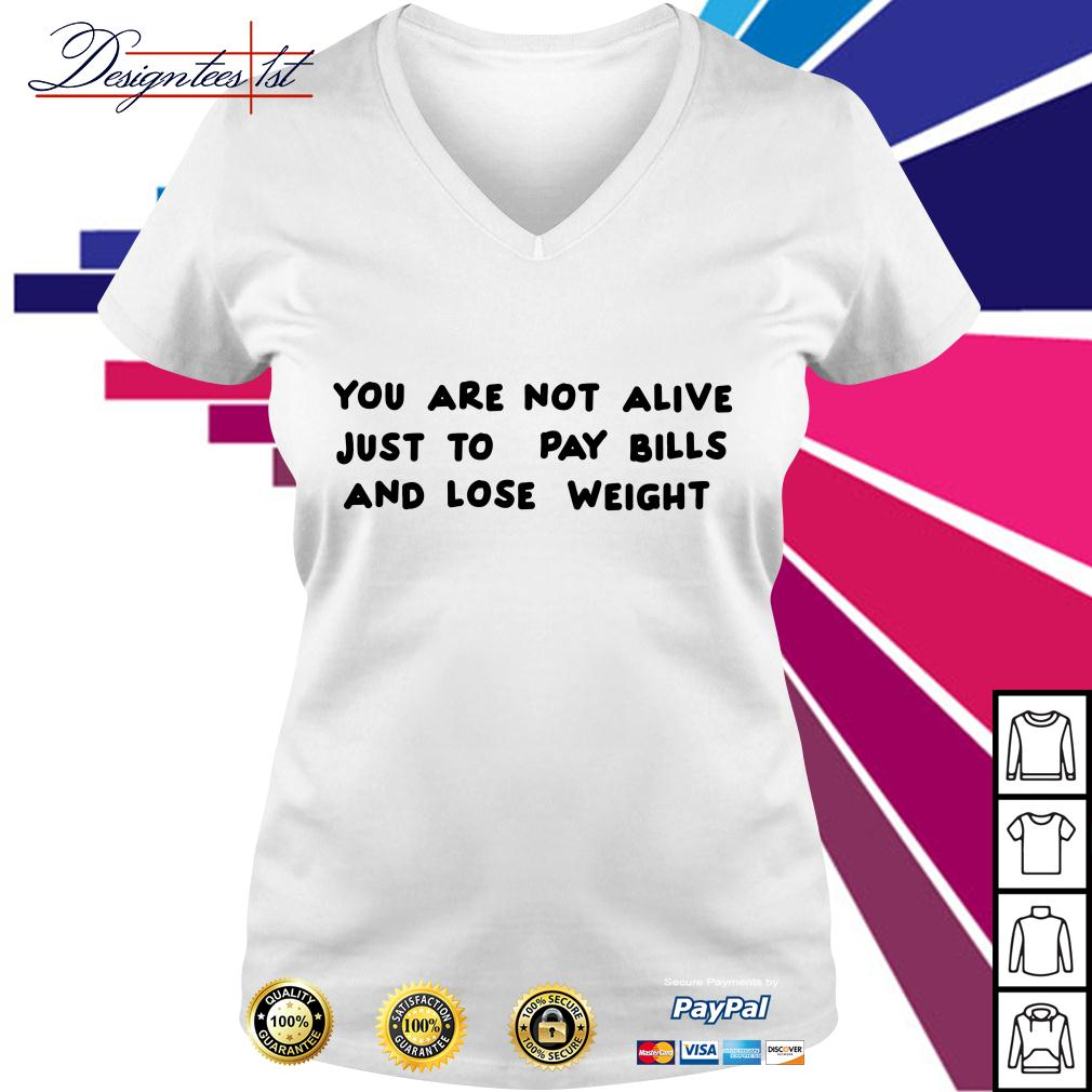 You are not alive just to pay bills and lose weight V-neck T-shirt