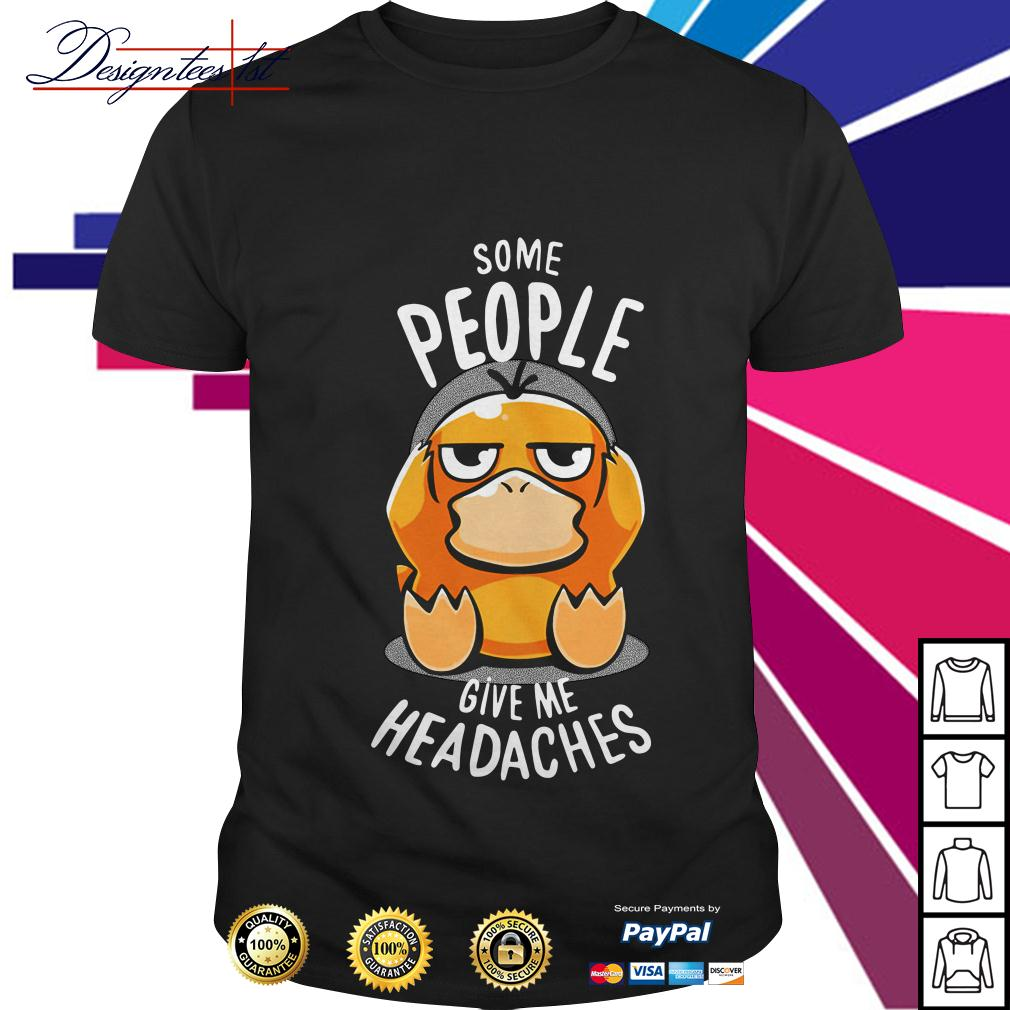 Psyduck some people give me headaches shirt