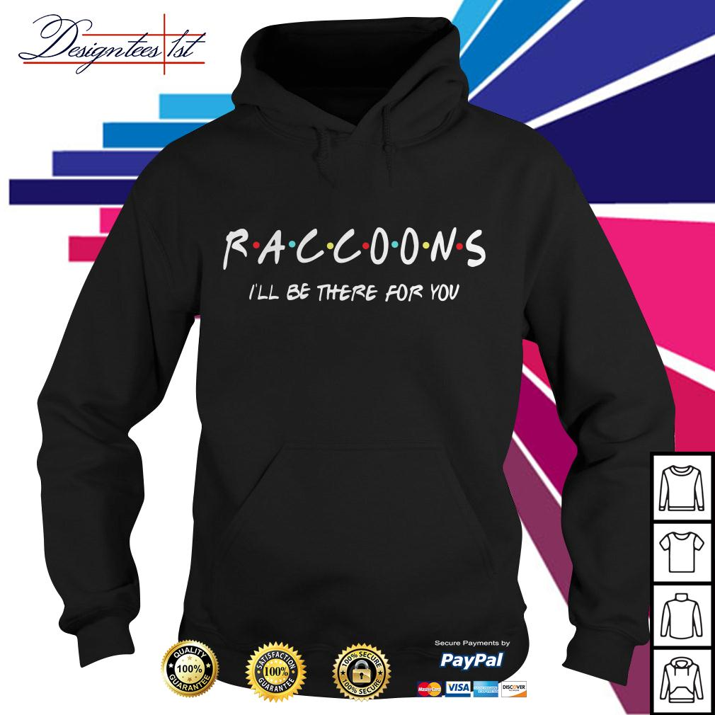 Raccoons I'll be there for you Hoodie