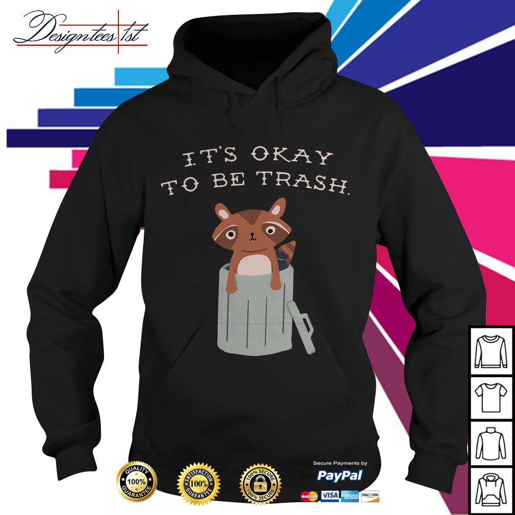 Racoon it's okay to be trash Hoodie