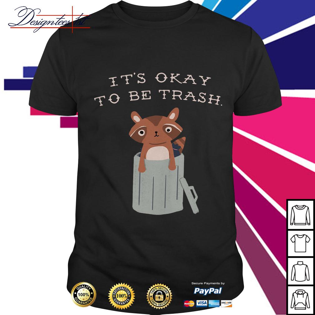 Racoon it's okay to be trash shirt
