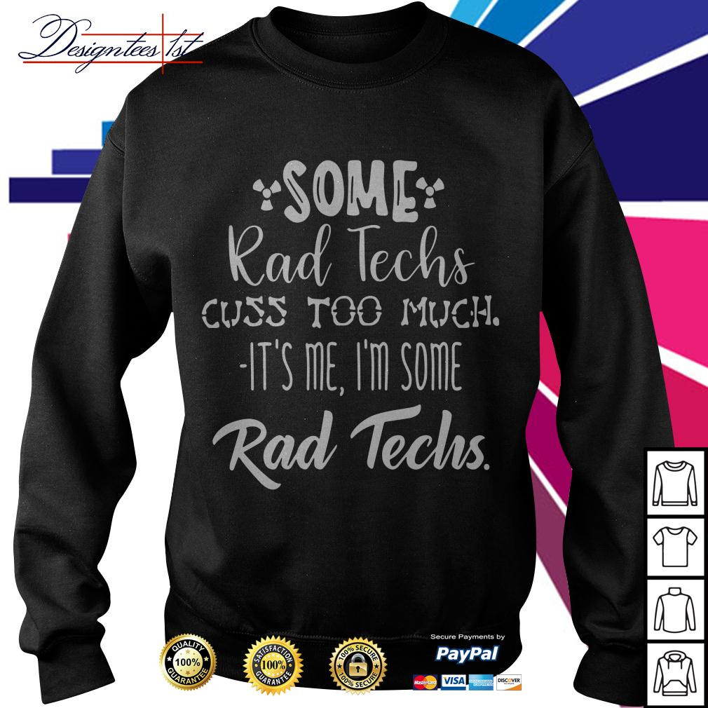 Some rad techs cuss too much it's me I'm some rad techs Sweater