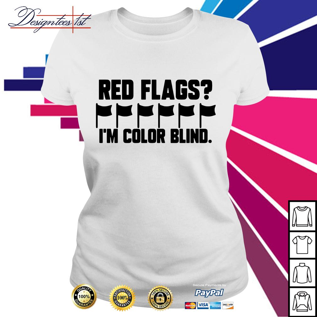 Red Flags I'm color blind Ladies Tee