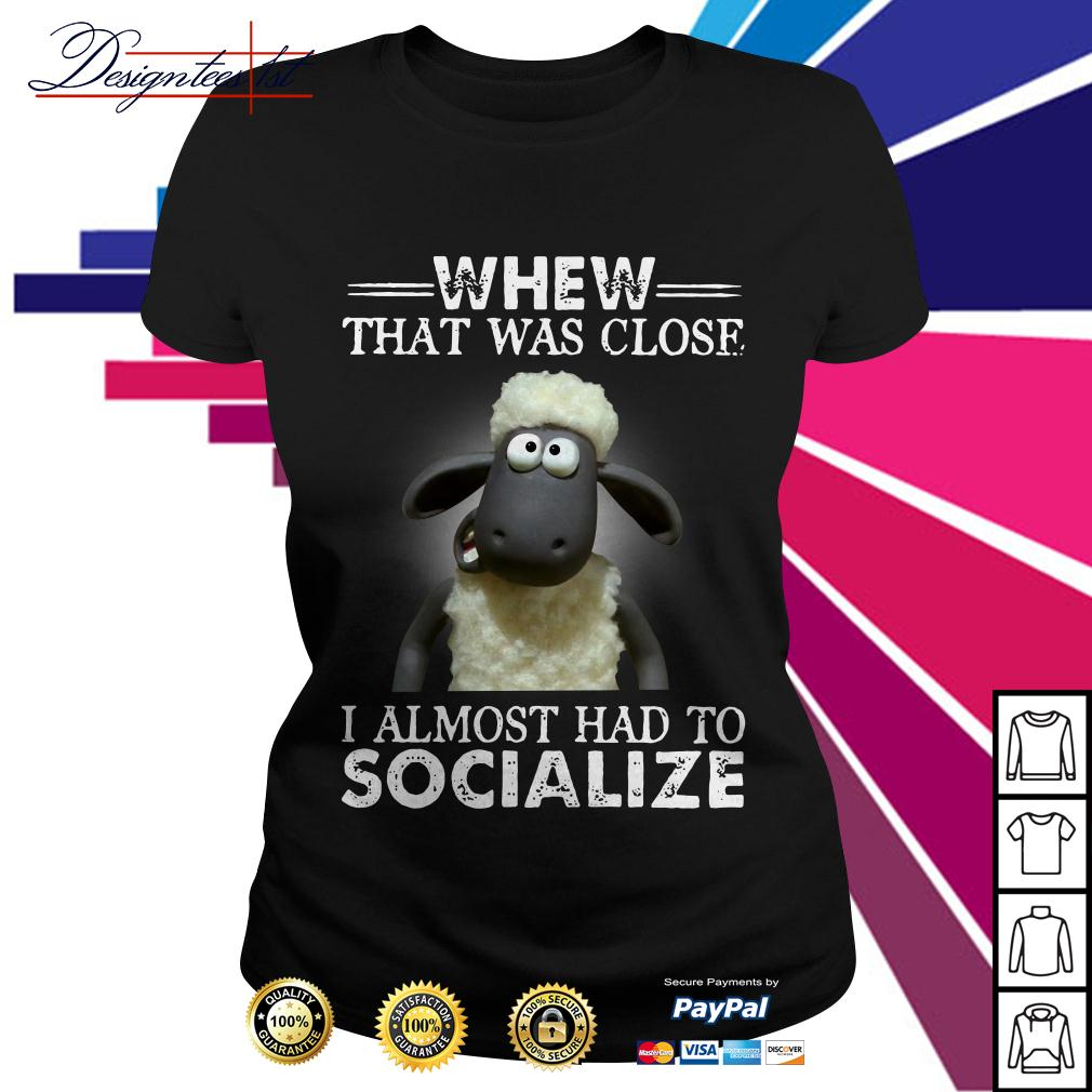 Sheep whew that was close I almost had to socialize Ladies Tee