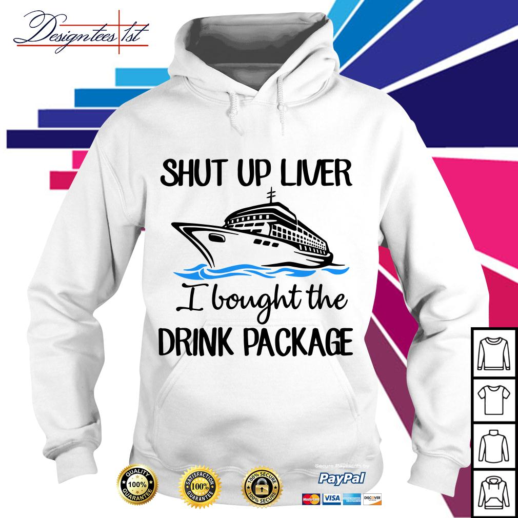Shut up liver I bought the drink package Hoodie
