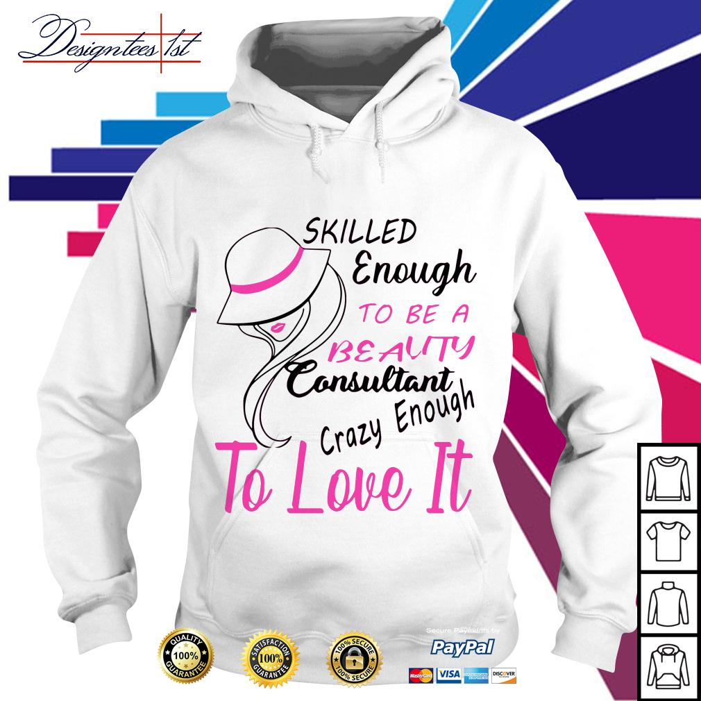 Skilled enough to be a beauty consultant crazy enough to love it Hoodie