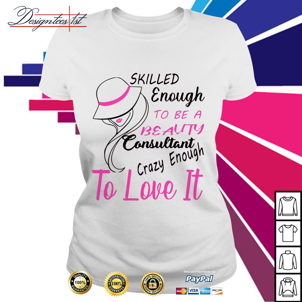 Skilled enough to be a beauty consultant crazy enough to love it Ladies Tee