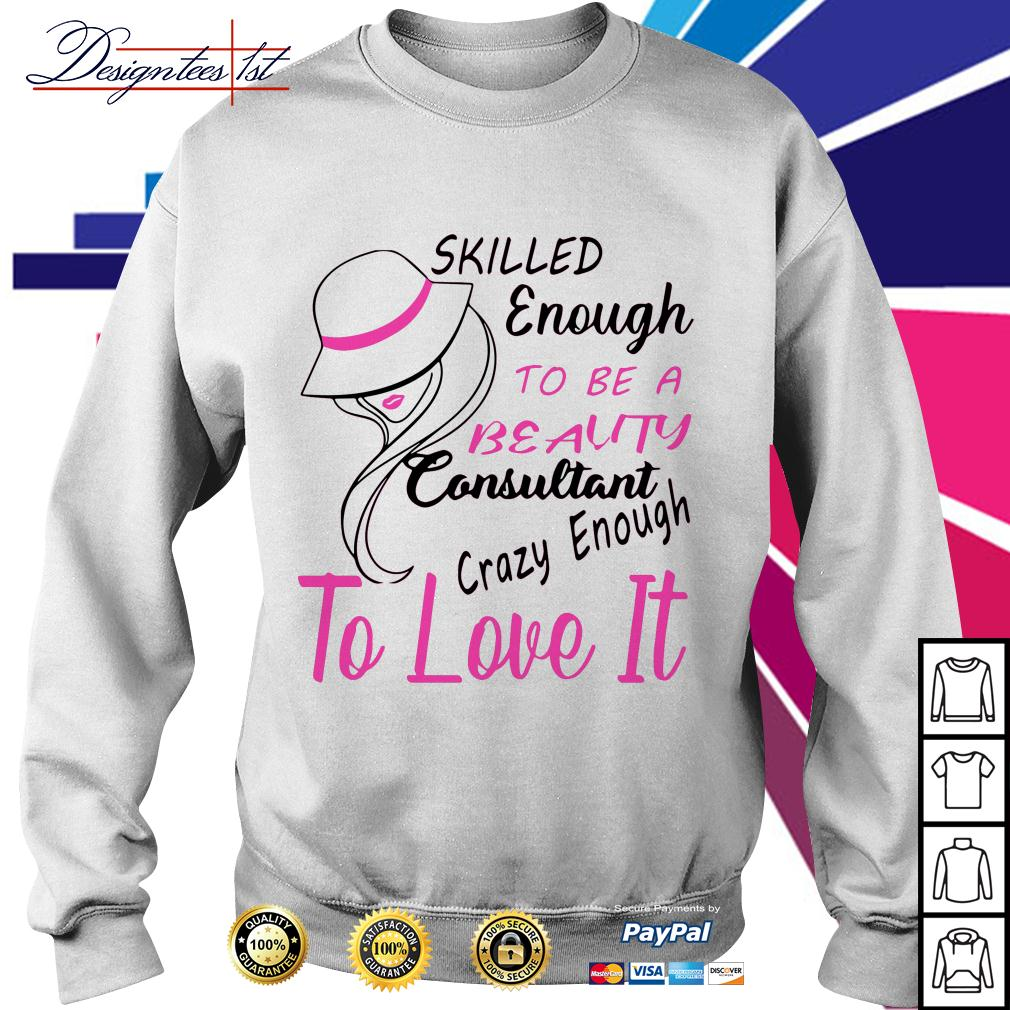 Skilled enough to be a beauty consultant crazy enough to love it Sweater