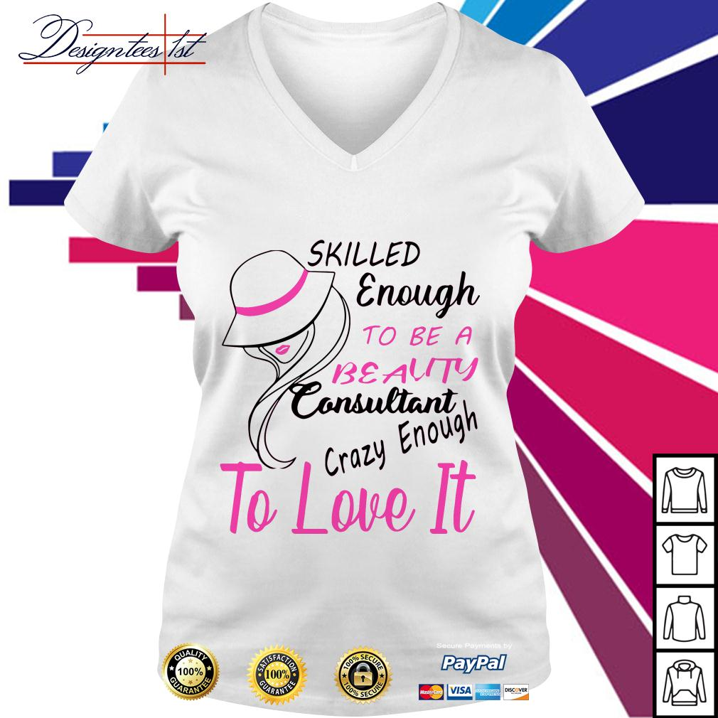 Skilled enough to be a beauty consultant crazy enough to love it V-neck T-shirt