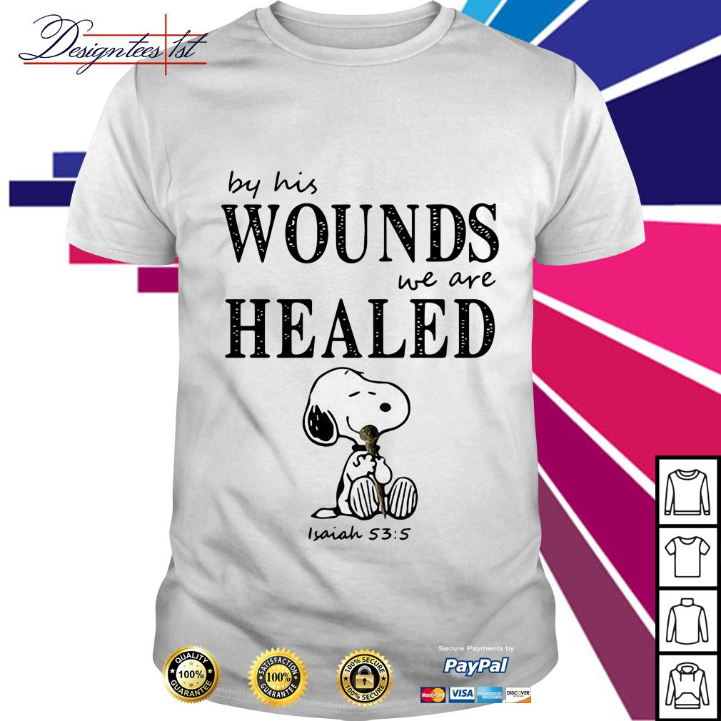 Snoopy by his wounds we are healed shirt