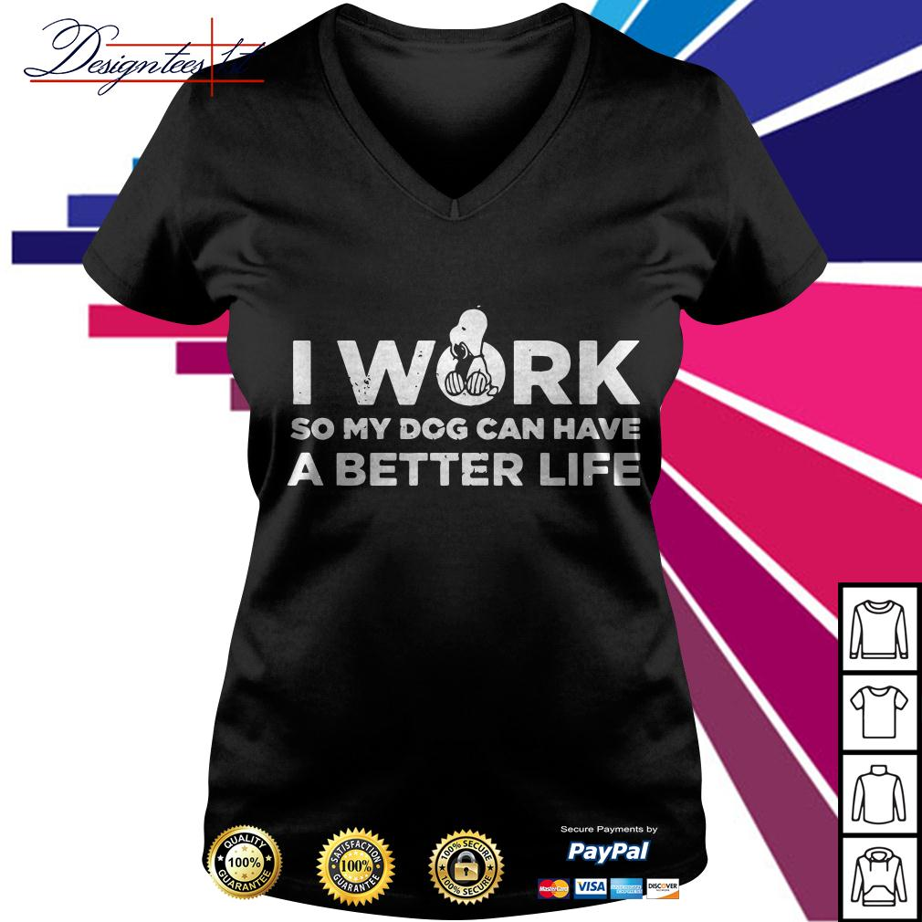Snoopy I work so my dog can have a better life V-neck T-shirt