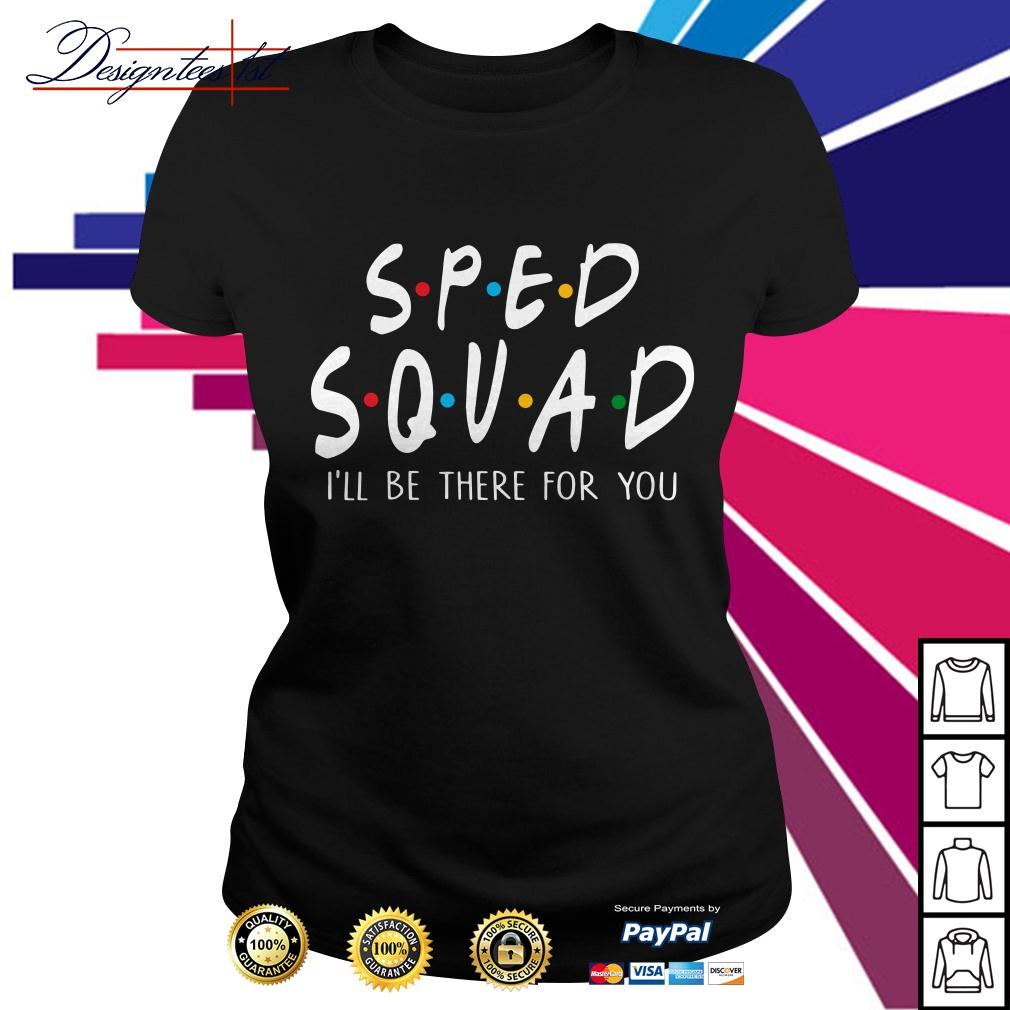 Sped squad I'll be there for you Ladies Tee