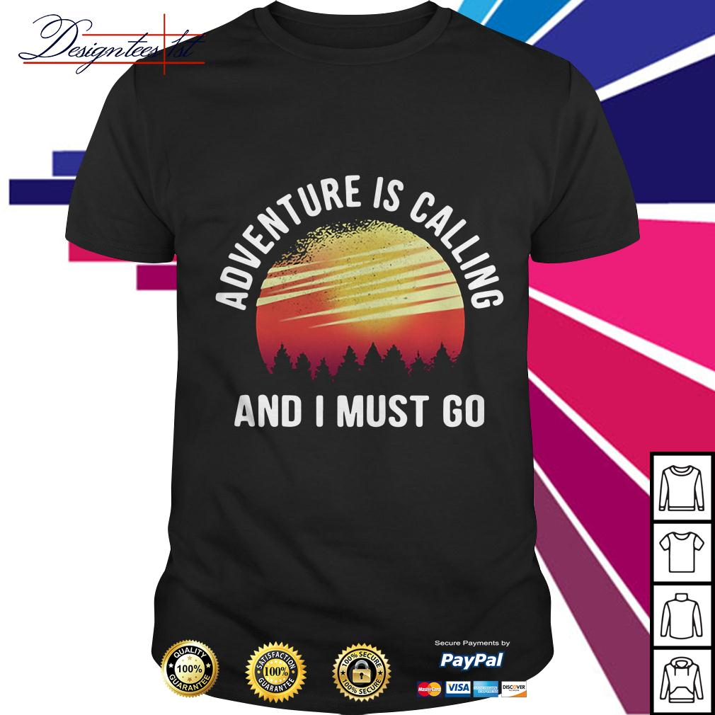 Sunset adventure is calling and I must go shirt