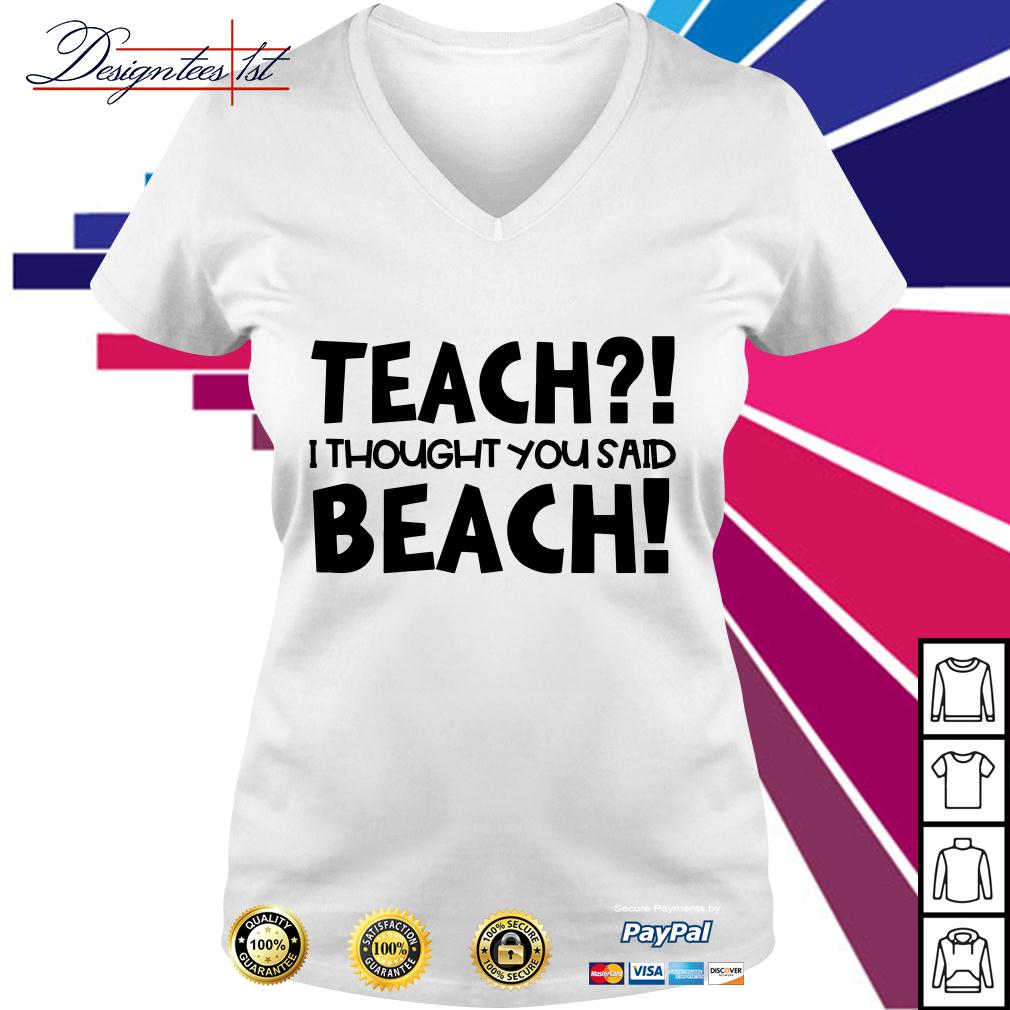 Teach I thought you said beach V-neck T-shirt