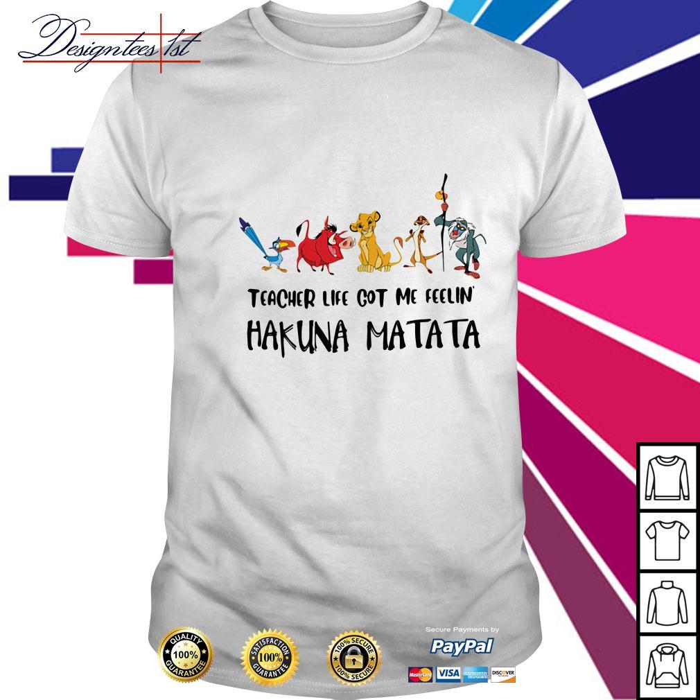 The Lion King teacher life got me feelin' Hakuna Matata shirt
