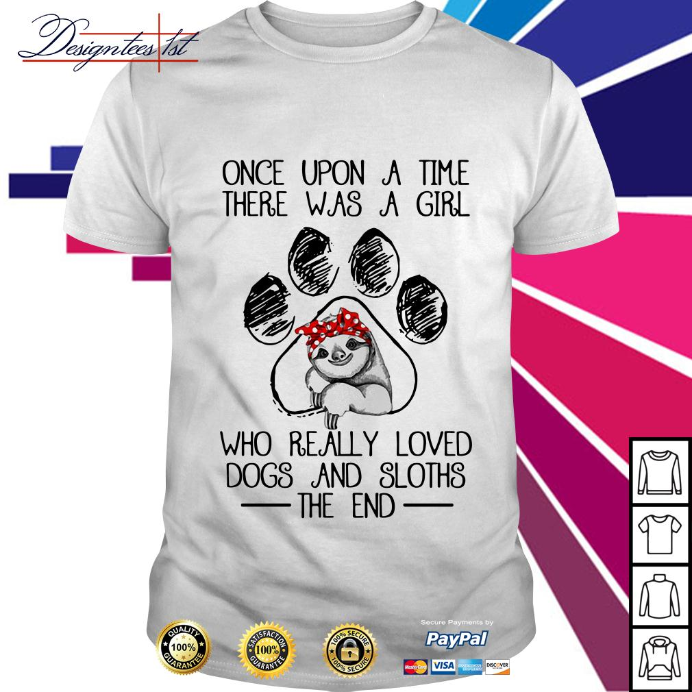 A time there was a girl who really loved dogs and sloths the end shirt