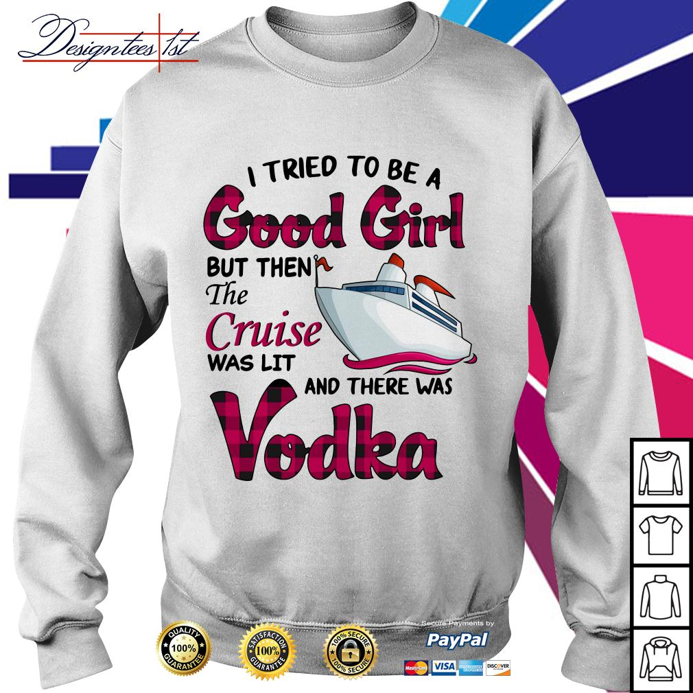 I tried to be a good girl but then the Cruise was lit and there was Vodka Sweater