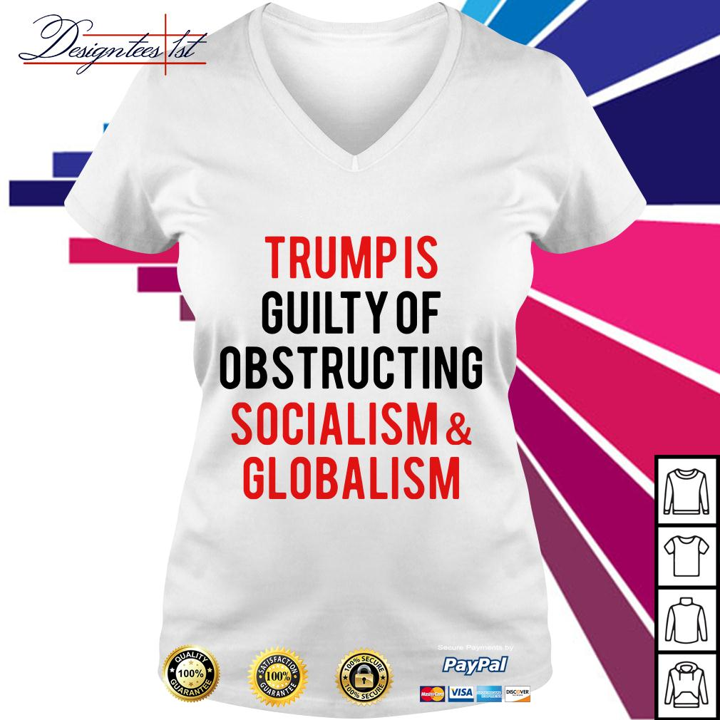 Trump is guilty of obstructing socialism and globalism V-neck T-shirt