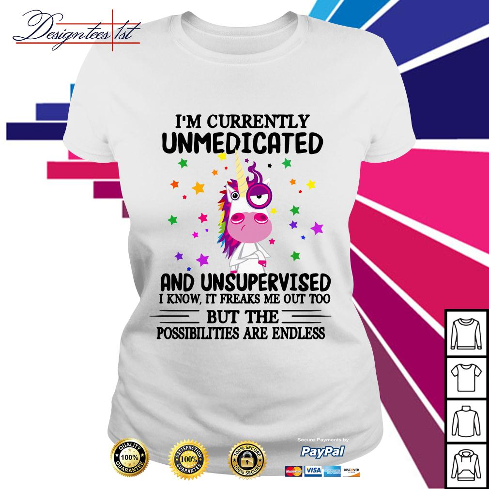 Unicorn I'm currently unmedicated and unsupervised Ladies Tee