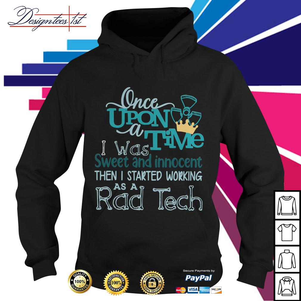Once upon a time was sweet and innocent then I started working Hoodie