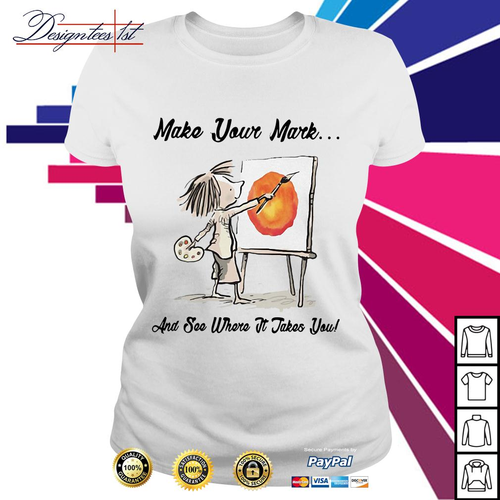 Vashti and The Dot make your Mark and see where it takes you Ladies Tee