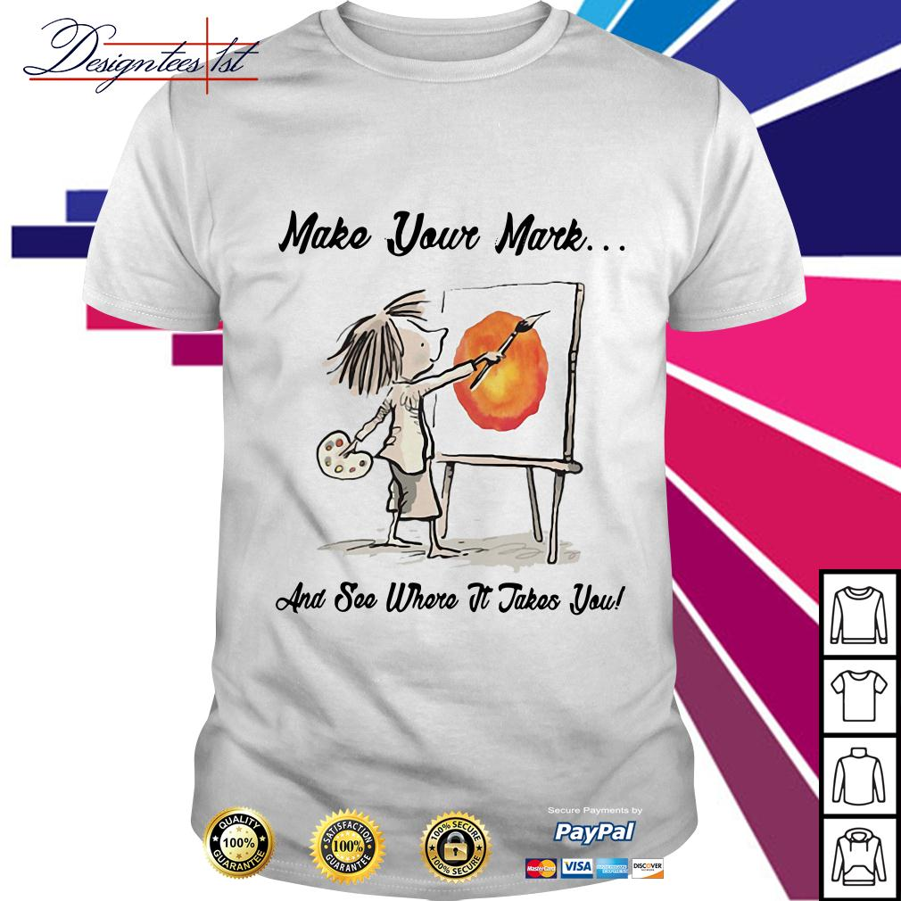 Vashti and The Dot make your Mark and see where it takes you shirt