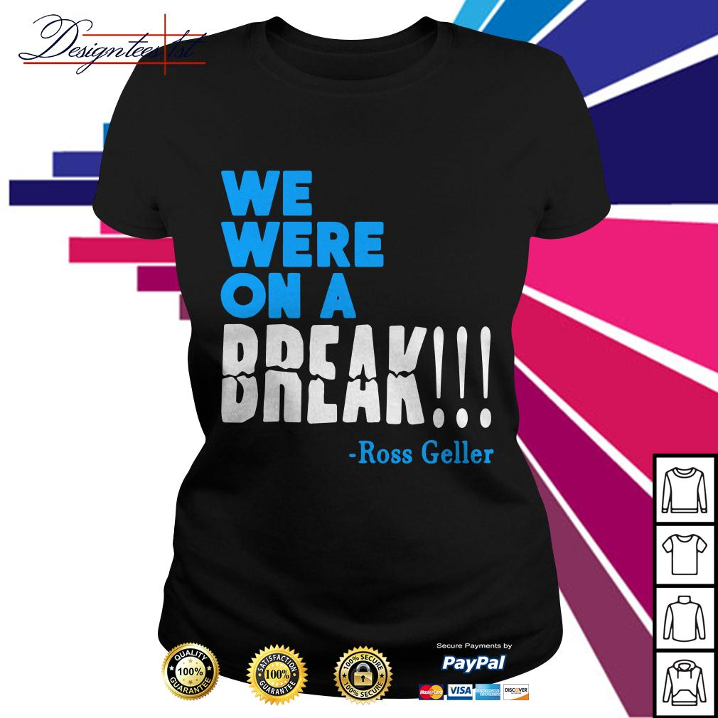 We were on a break Ross Geller Ladies Tee