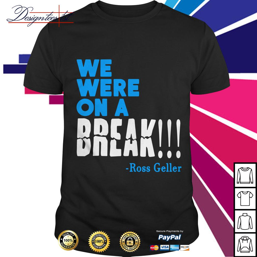 We were on a break Ross Geller shirt