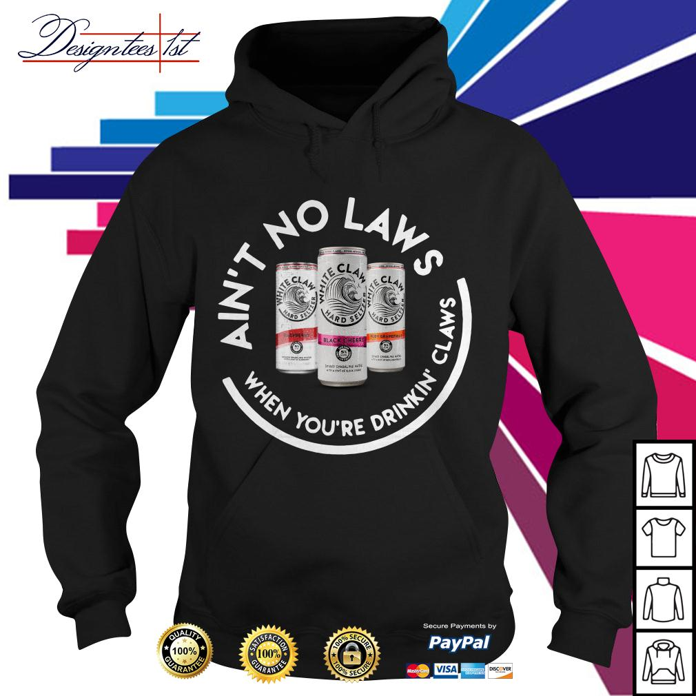 White Claw ain't no laws when you're drinking Claws Hoodie
