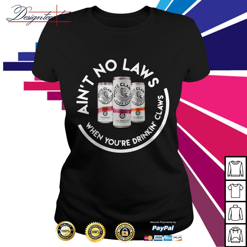 White Claw ain't no laws when you're drinking Claws Ladies Tee