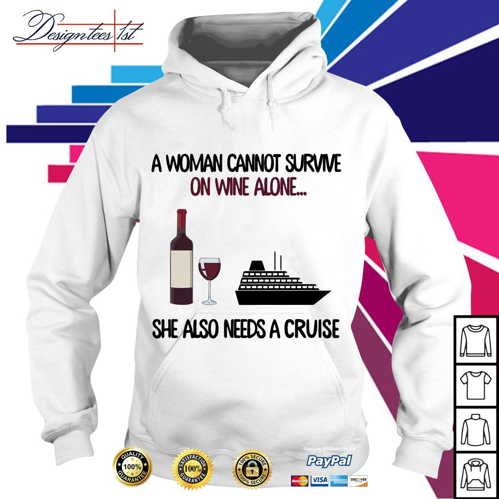 A woman cannot survive on wine alone she also needs a cruise Hoodie