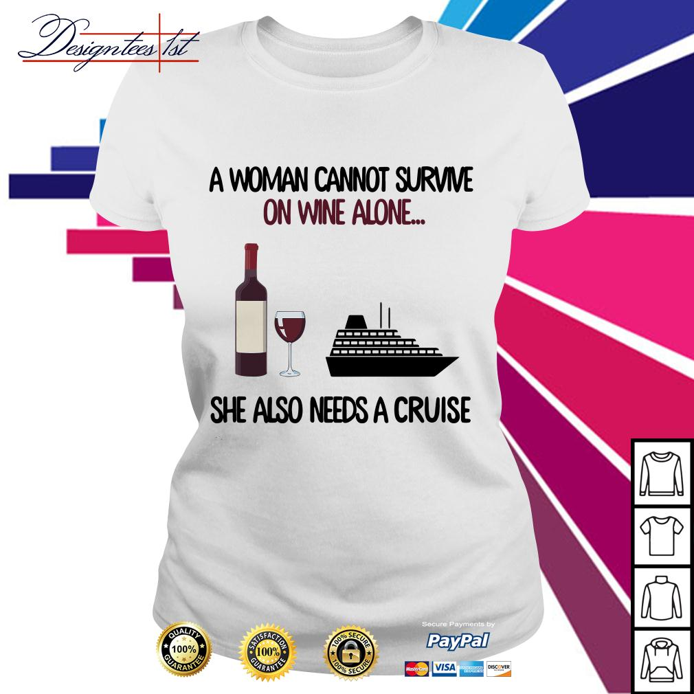 A woman cannot survive on wine alone she also needs a cruise Ladies Tee