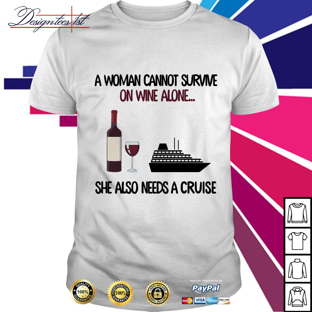 A woman cannot survive on wine alone she also needs a cruise shirt