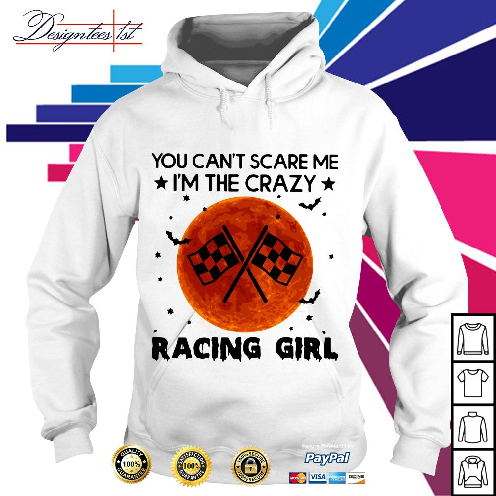 You can't scare I'm the crazy racing girl Hoodie