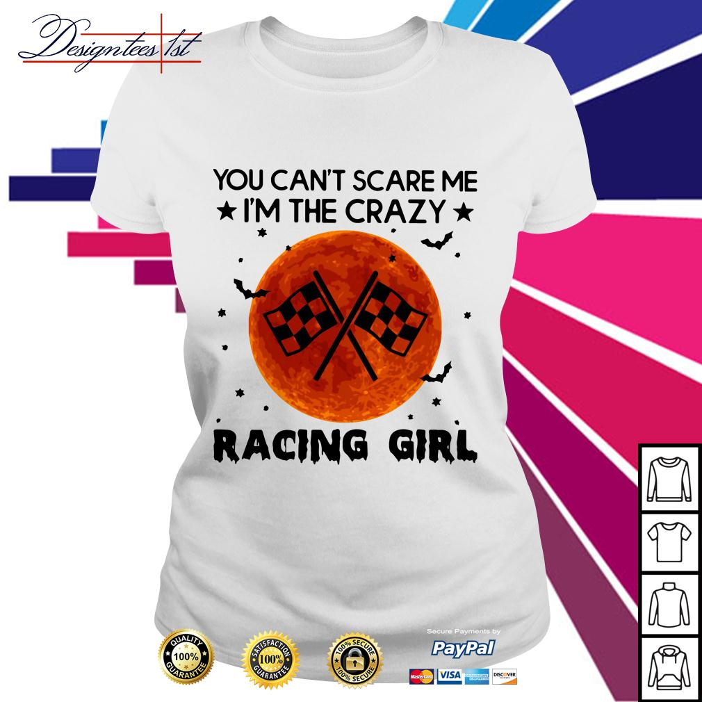 You can't scare I'm the crazy racing girl Ladies Tee