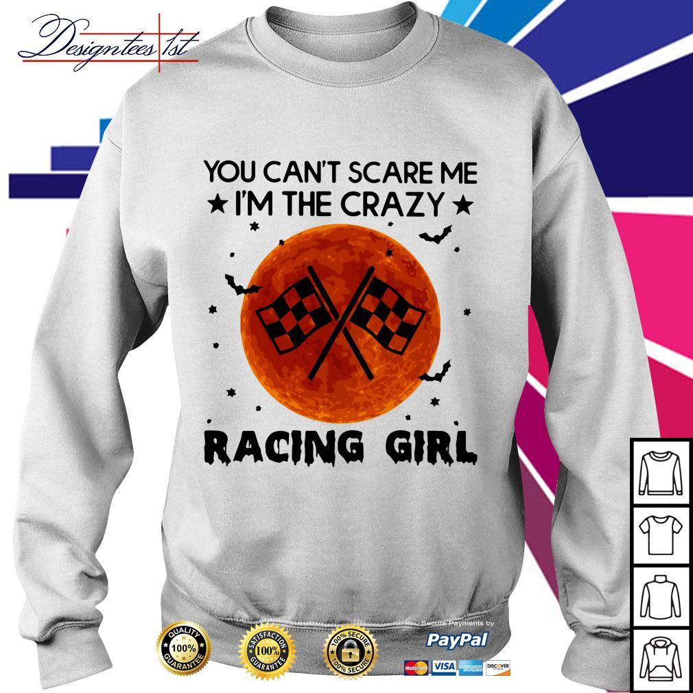 You can't scare I'm the crazy racing girl Sweater
