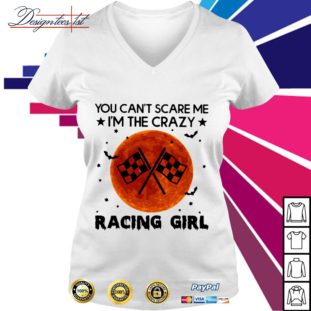 You can't scare I'm the crazy racing girl V-neck T-shirt