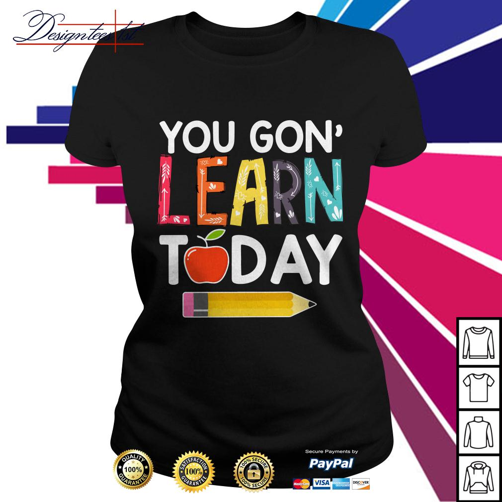 You gon' learn today Ladies Tee