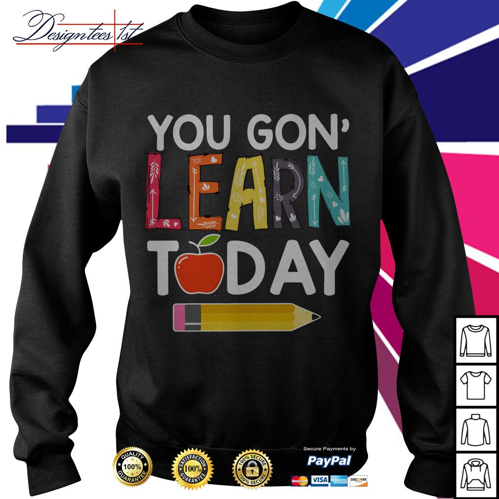 You gon' learn today Sweater