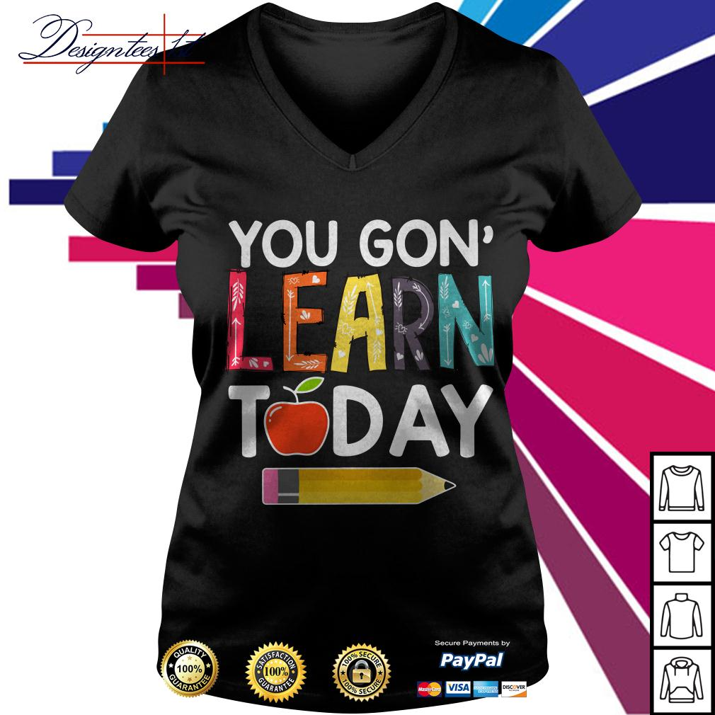 You gon' learn today V-neck T-shirt