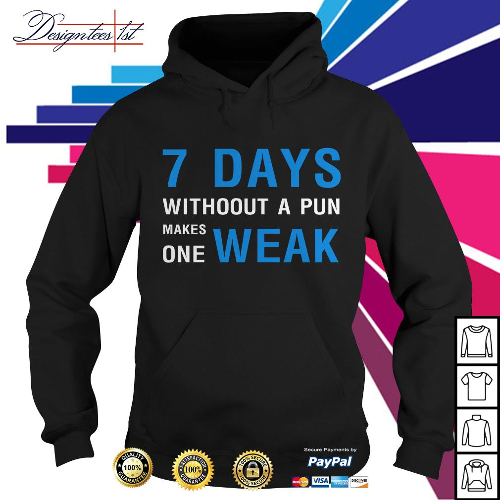 7 days without a pun makes one weak Hoodie