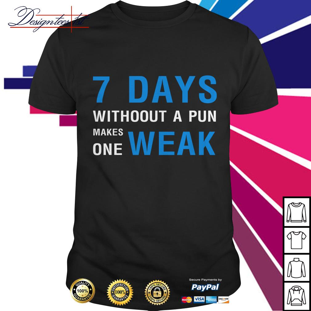7 days without a pun makes one weak shirt