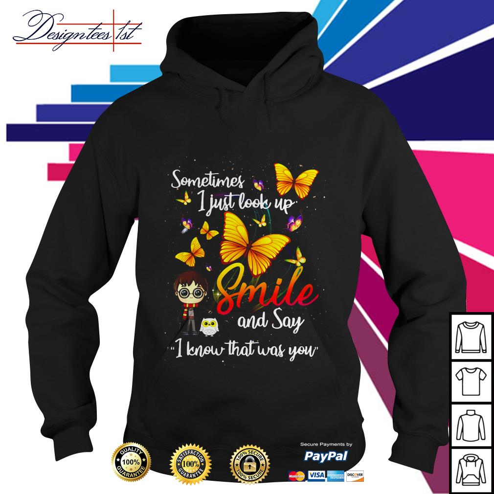 Butterfly sometimes I just look up smile and say I know that was you Hoodie