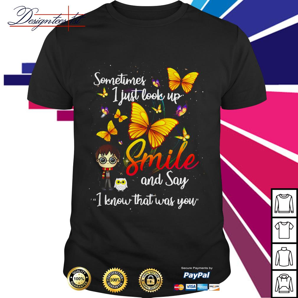 Butterfly sometimes I just look up smile and say I know that was you shirt